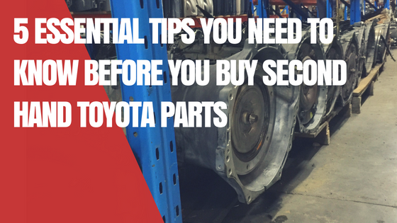 5 Essential Tips You Need To Know Before You Buy Second-Hand Toyota Parts